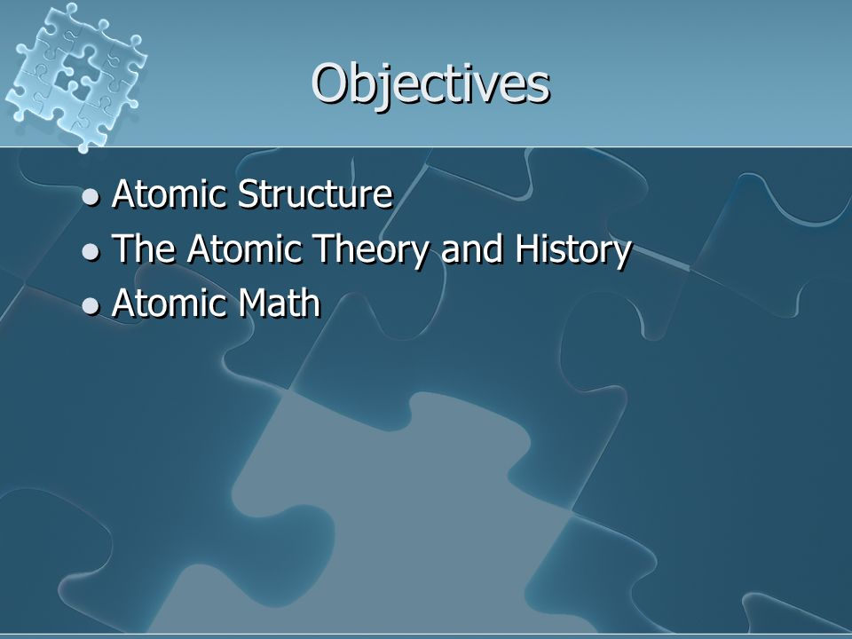 Objectives Atomic Structure The Atomic Theory and History Atomic Math Atomic Structure The Atomic Theory and History Atomic Math