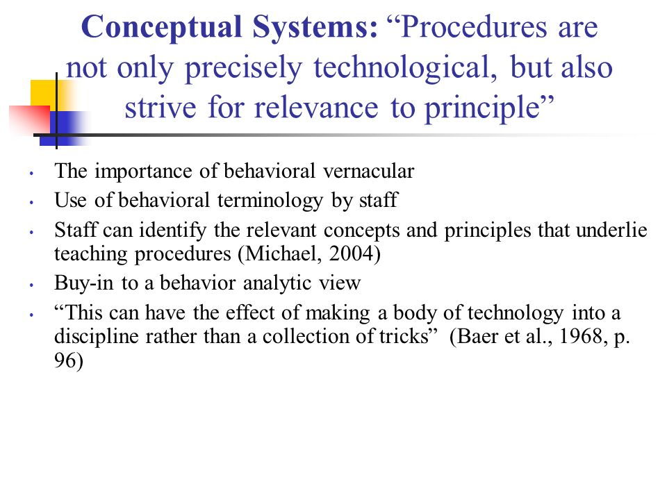 Conceptual Systems: Procedures are not only precisely technological, but also strive for relevance to principle The importance of behavioral vernacula