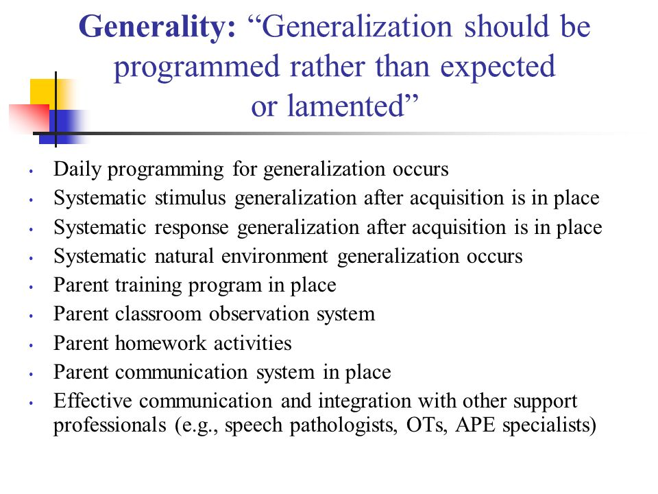 Generality: Generalization should be programmed rather than expected or lamented Daily programming for generalization occurs Systematic stimulus gener