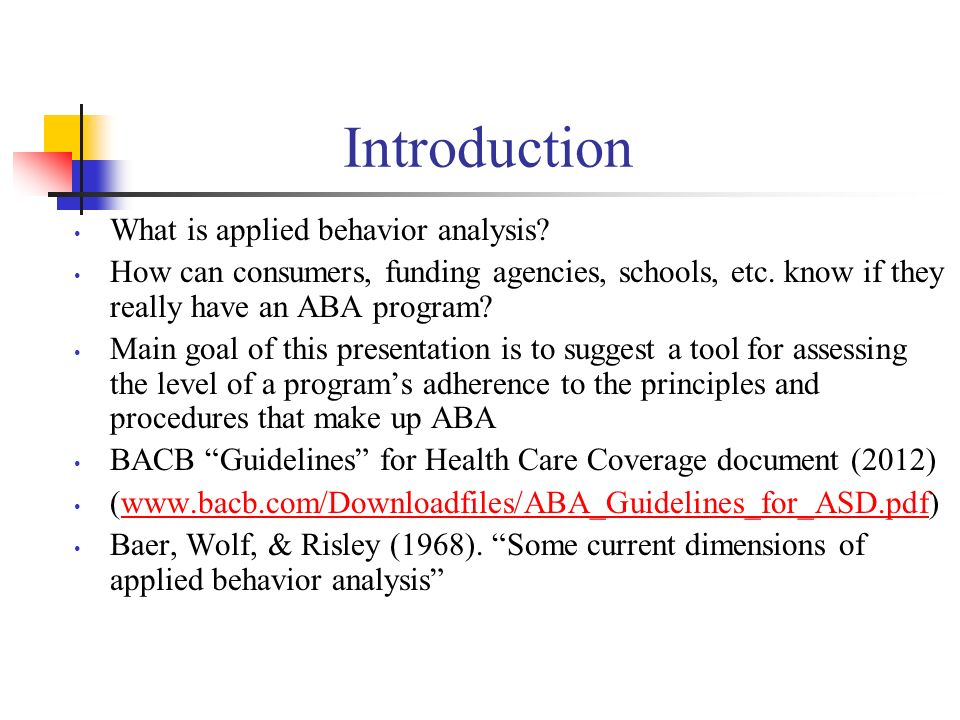 Introduction What is applied behavior analysis.How can consumers, funding agencies, schools, etc.