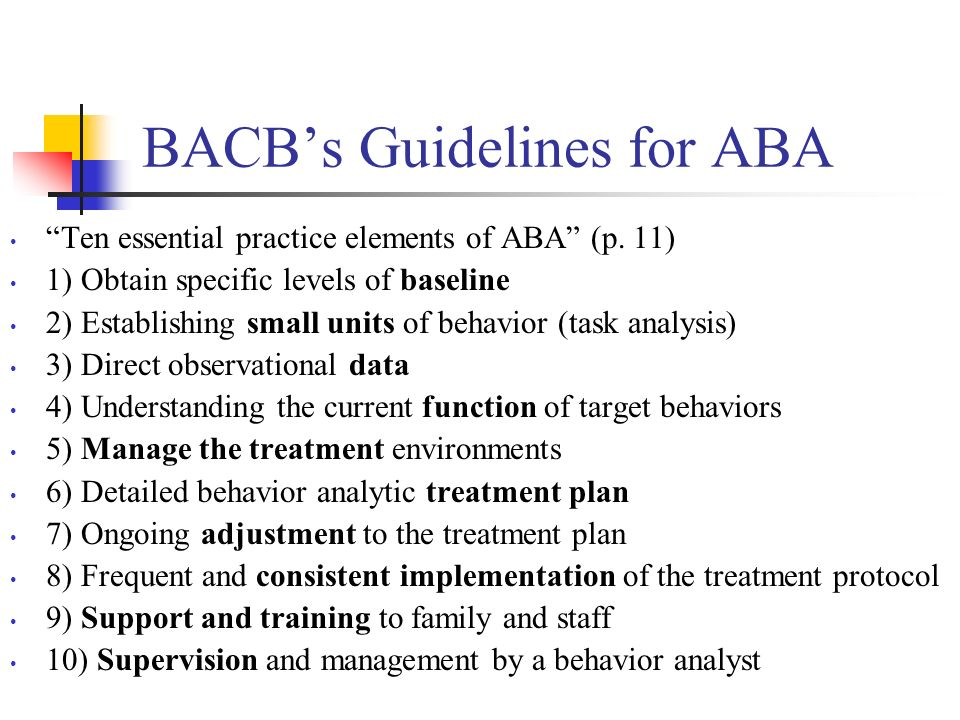 BACBs Guidelines for ABA Ten essential practice elements of ABA (p.
