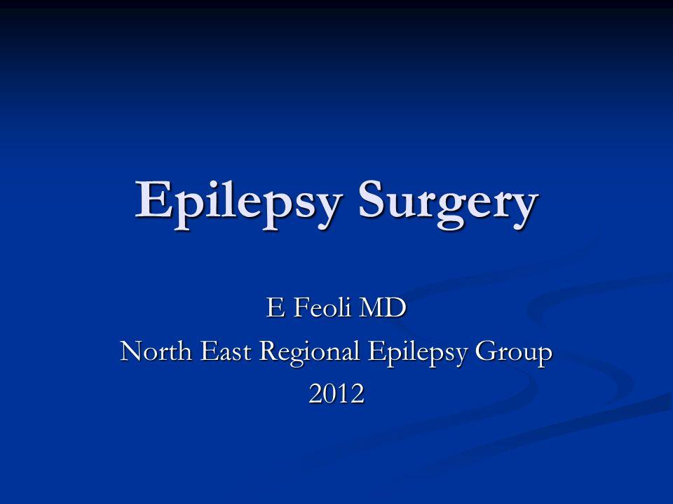 Epilepsy Surgery E Feoli MD North East Regional Epilepsy Group 2012