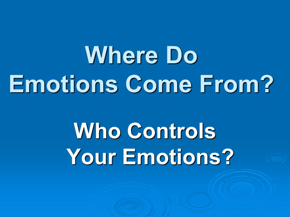 A few thoughts about Emotions Some emotions are caused by a chemical imbalance in the system.