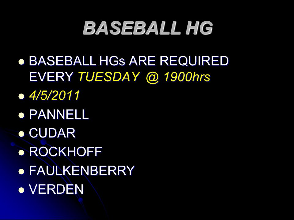 BASEBALL HG BASEBALL HGs ARE REQUIRED EVERY TUESDAY @ 1900hrs BASEBALL HGs ARE REQUIRED EVERY TUESDAY @ 1900hrs 4/5/2011 4/5/2011 PANNELL PANNELL CUDA