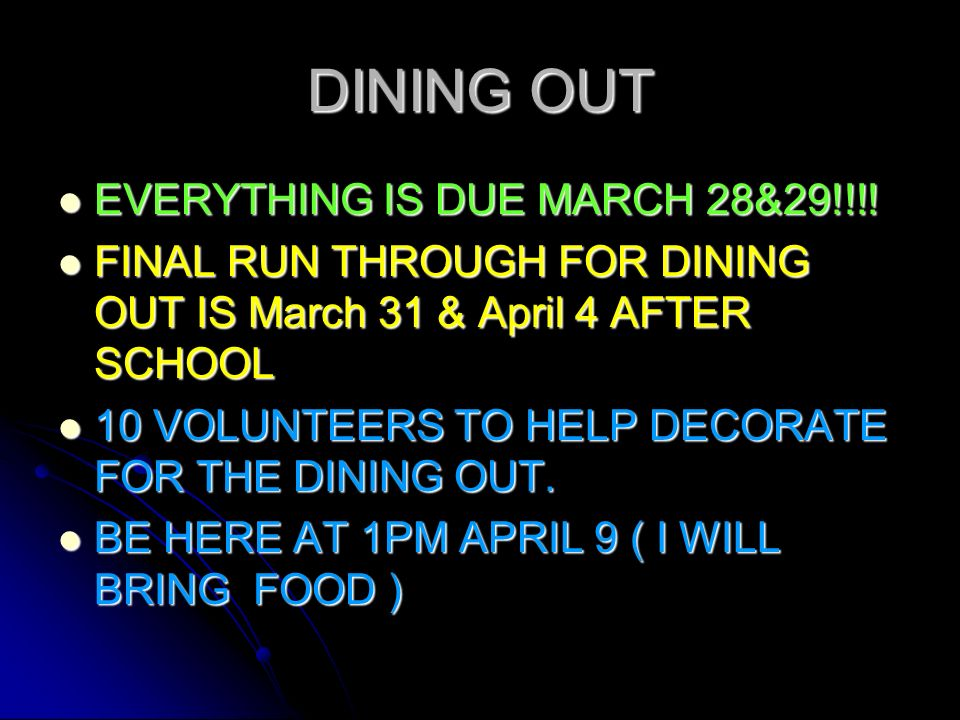 DINING OUT EVERYTHING IS DUE MARCH 28&29!!!. EVERYTHING IS DUE MARCH 28&29!!!.