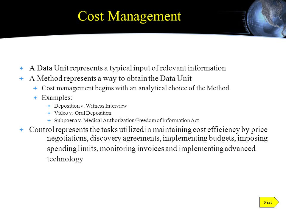 Cost Management Cost Management We have a rational methodology for controlling costs that is an integral part of litigation strategy.