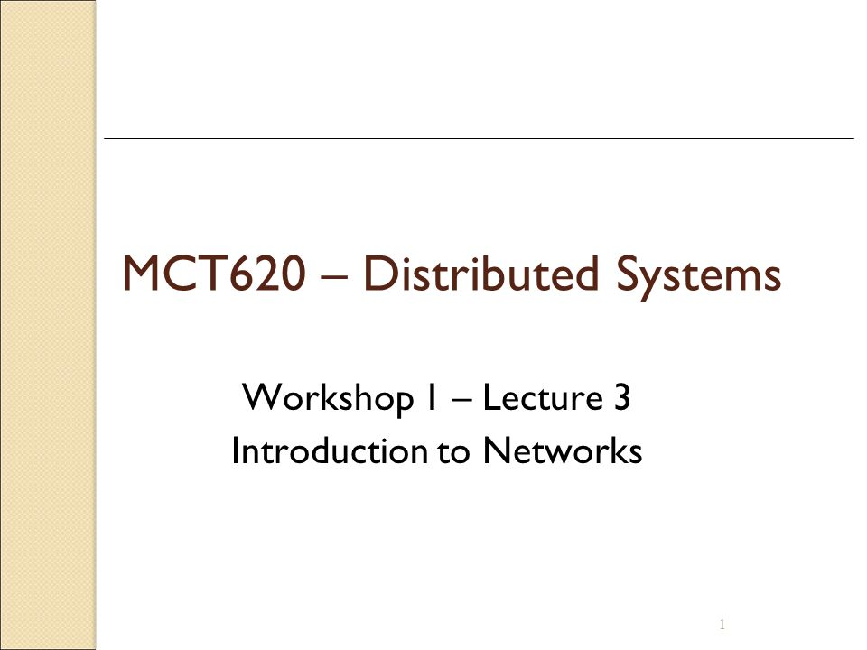 1 MCT620 – Distributed Systems Workshop 1 – Lecture 3 Introduction to Networks