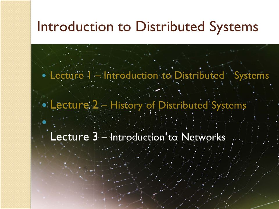 2 Introduction to Distributed Systems Lecture 1 – Introduction to Distributed Systems Lecture 2 – History of Distributed Systems Lecture 3 – Introduct