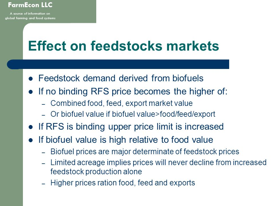 FarmEcon LLC A source of information on global farming and food systems Effect on feedstocks markets Feedstock demand derived from biofuels If no bind