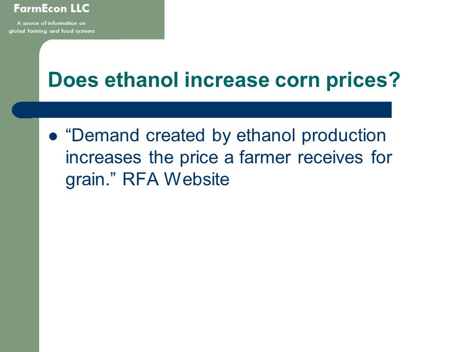FarmEcon LLC A source of information on global farming and food systems Does ethanol increase corn prices? Demand created by ethanol production increa