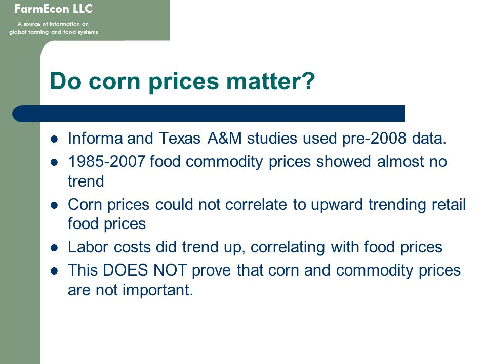 FarmEcon LLC A source of information on global farming and food systems Do corn prices matter? Informa and Texas A&M studies used pre-2008 data. 1985-