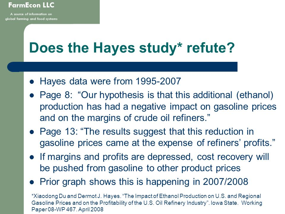 FarmEcon LLC A source of information on global farming and food systems Does the Hayes study* refute? Hayes data were from 1995-2007 Page 8: Our hypot