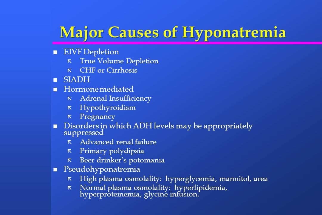 Causes of Hypernatremia Volume Depletion ã Urine Na + < 20: sweating, diarrhea, burns ã Urine Na + > 20: Renal losses: Hyperglycemia, mannitol, urea (osmotic diuresis), or intrinsic renal disease Volume Expansion ã Urine Na + > 20: Salt loading, Cushings syndrome, NaHCO 3, hypertonic dialysis Eulovemic ã Urine Na + < 20: Fever, heat exhaustion, hypermetabolic state ã Urine Na + variable or > 20: Central DI, Nephrogenic DI