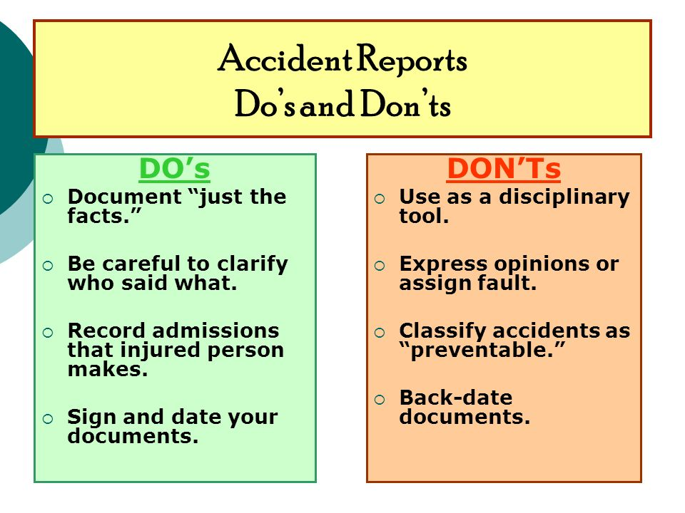 Accident Reports Dos and Donts DOs Document just the facts.