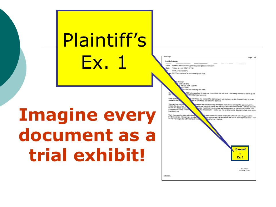 Plaintiff s Ex. 1 Imagine every document as a trial exhibit!