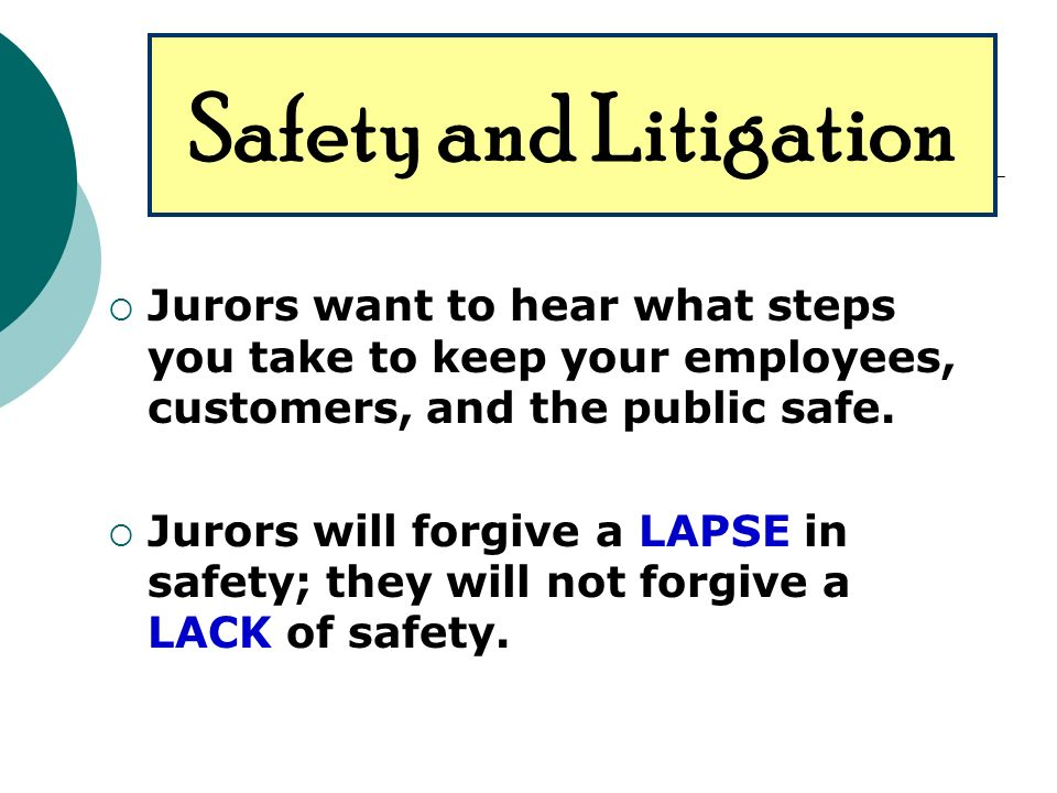 Jurors want to hear what steps you take to keep your employees, customers, and the public safe.