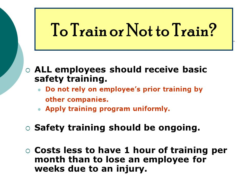 ALL employees should receive basic safety training.