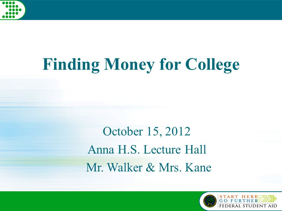 Finding Money for College October 15, 2012 Anna H.S. Lecture Hall Mr. Walker & Mrs. Kane