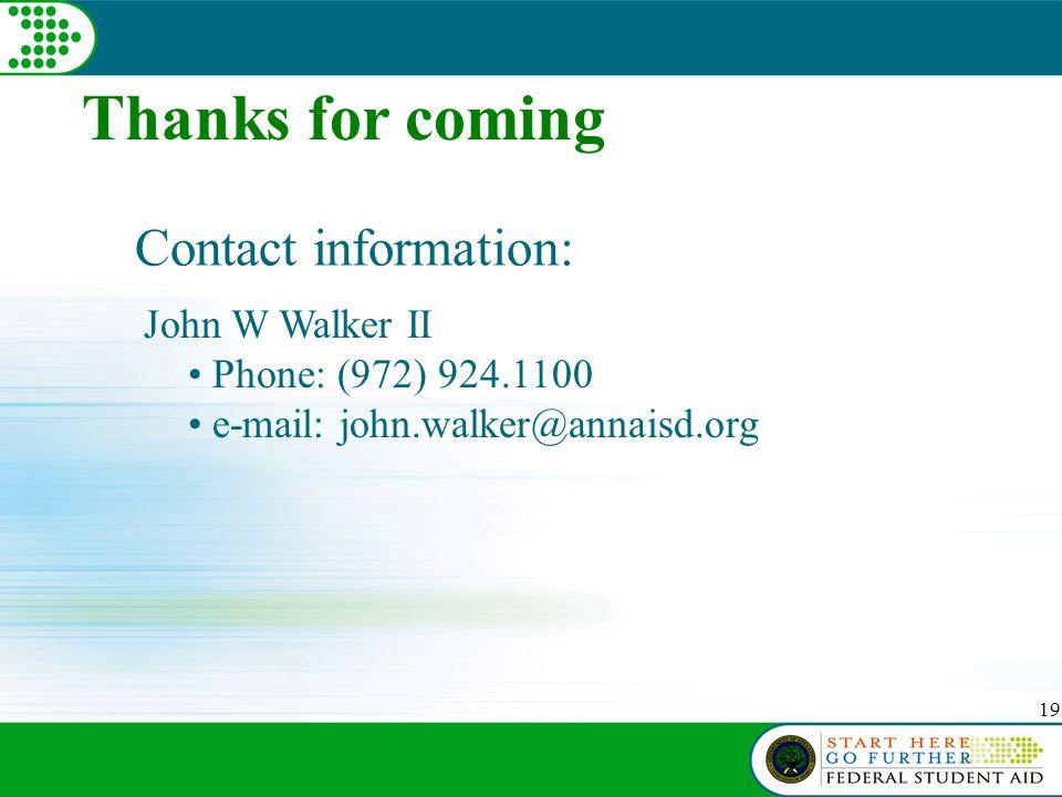 19 Thanks for coming Contact information: John W Walker II Phone: (972) 924.1100 e-mail: john.walker@annaisd.org