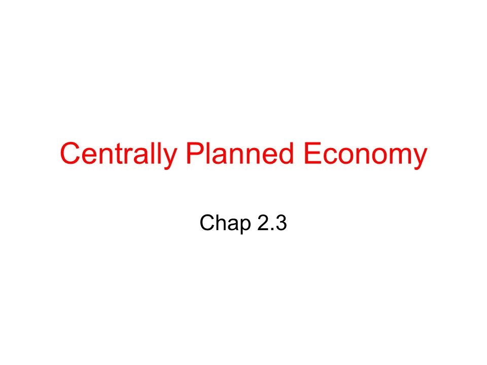 Centrally Planned Economy Chap 2.3