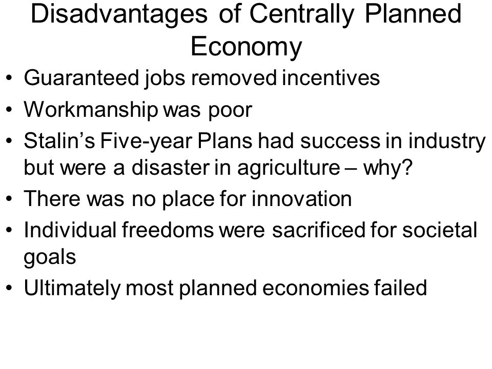 Disadvantages of Centrally Planned Economy Guaranteed jobs removed incentives Workmanship was poor Stalins Five-year Plans had success in industry but