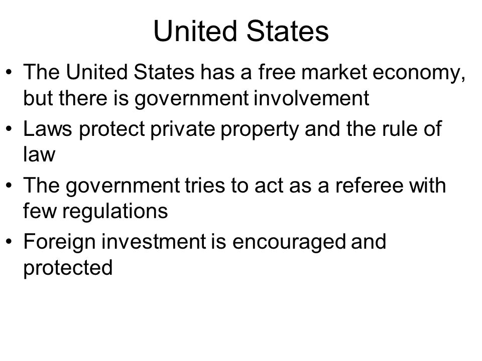 United States The United States has a free market economy, but there is government involvement Laws protect private property and the rule of law The g