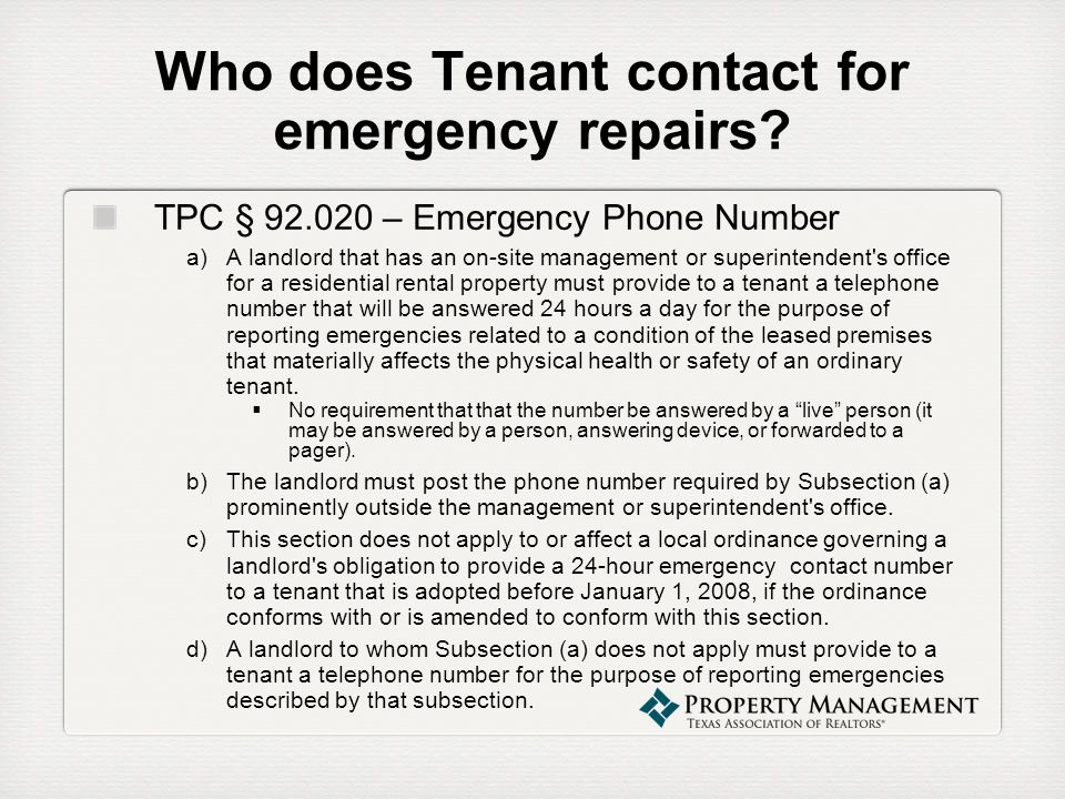 Who does Tenant contact for emergency repairs? TPC § 92.020 – Emergency Phone Number a)A landlord that has an on-site management or superintendent's o