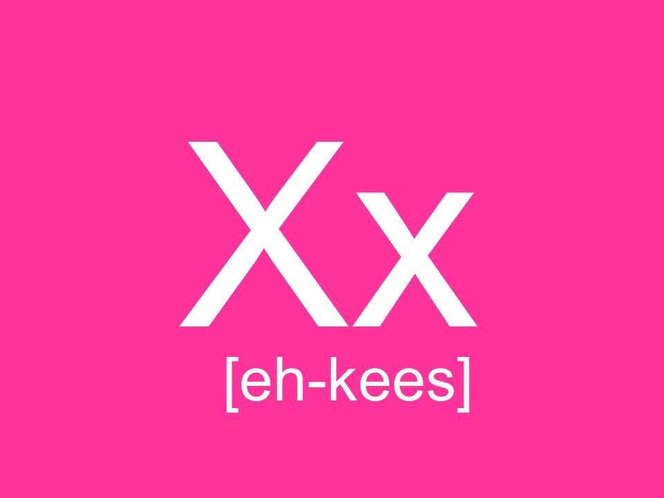 Xx [eh-kees]