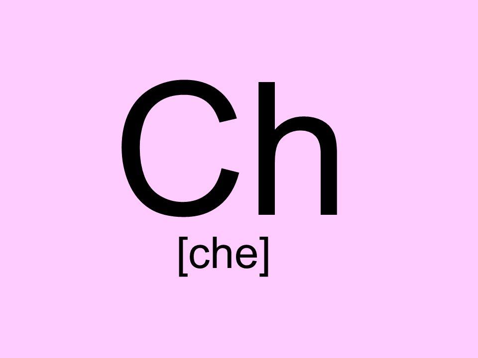 Ch [che]