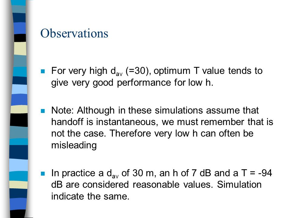 Observations n For very high d av (=30), optimum T value tends to give very good performance for low h.