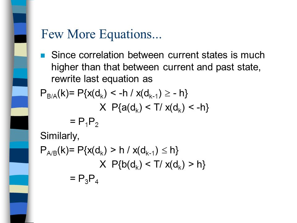 Few More Equations... n Since correlation between current states is much higher than that between current and past state, rewrite last equation as P B