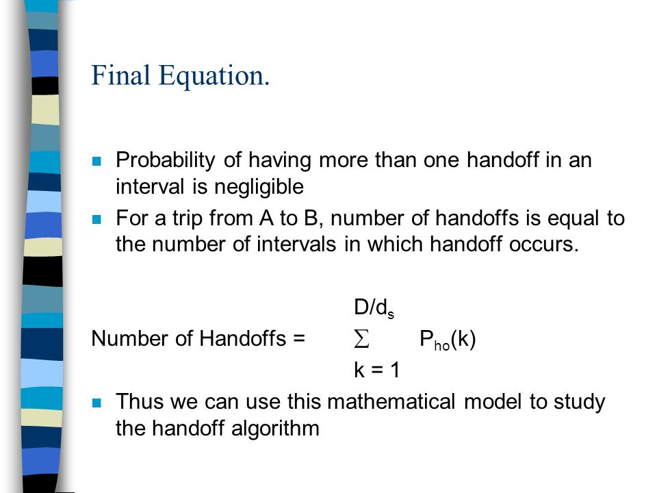 Final Equation. n Probability of having more than one handoff in an interval is negligible n For a trip from A to B, number of handoffs is equal to th