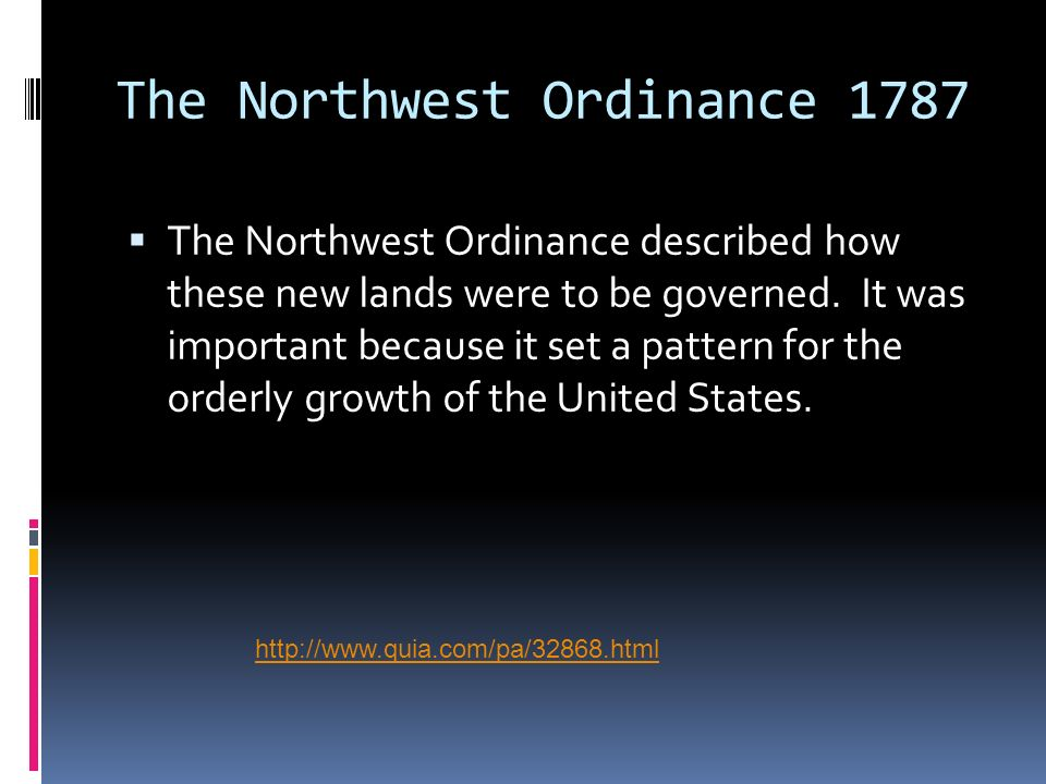 The Northwest Ordinance 1787 The Northwest Ordinance described how these new lands were to be governed. It was important because it set a pattern for