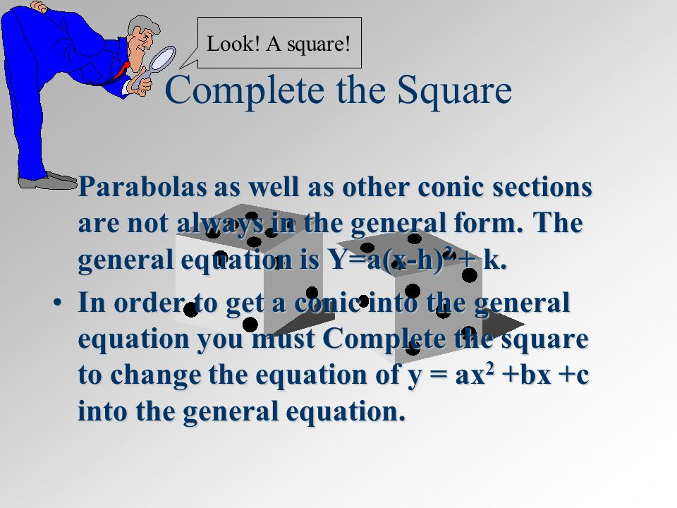 Completing the Square Example: y=3x 2 - 18x –10 Step 1:Isolate the x terms y=3x 2 - 18x –10 +10 +10 y+10=3x 2 -18x Step 2: Divide by the x 2 coefficient.