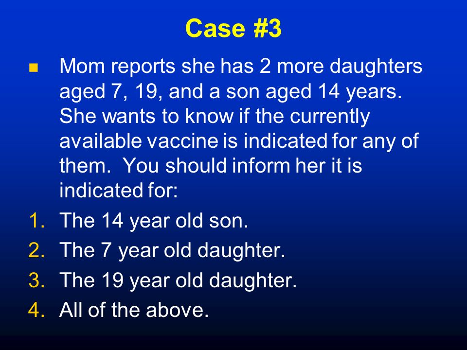 Case #3 Mom reports she has 2 more daughters aged 7, 19, and a son aged 14 years.