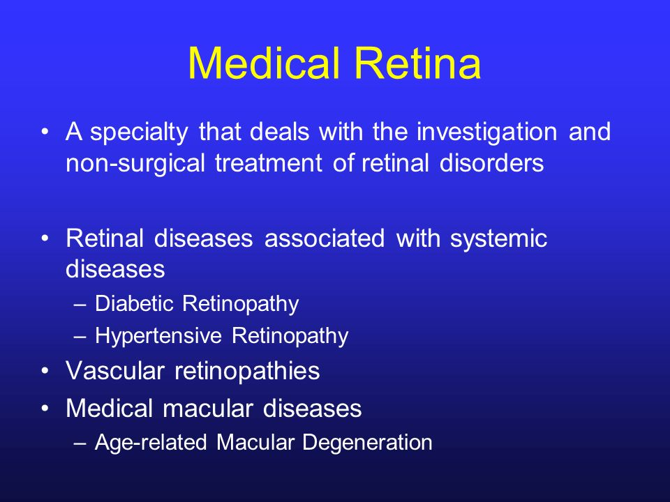Medical Retina A specialty that deals with the investigation and non-surgical treatment of retinal disorders Retinal diseases associated with systemic