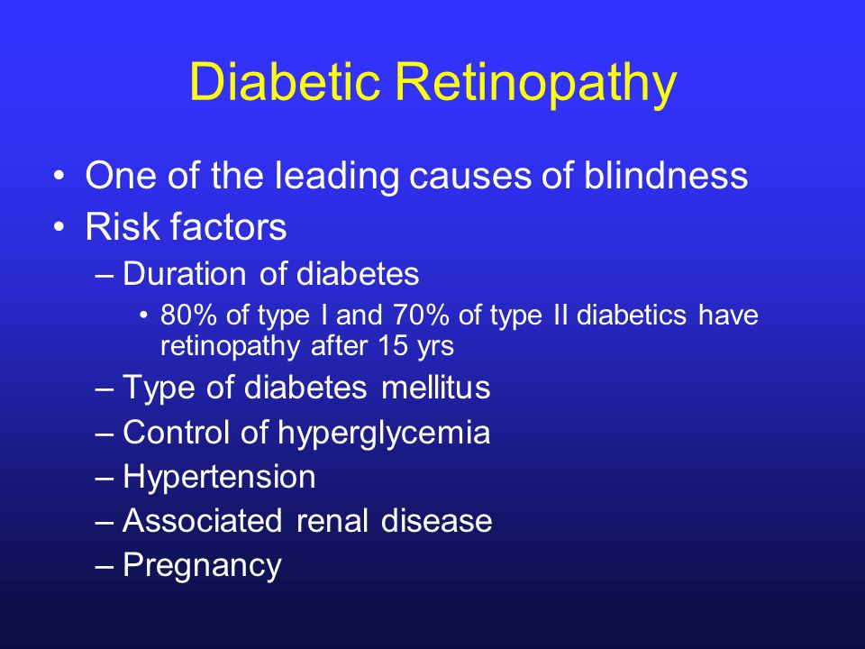 Diabetic Retinopathy One of the leading causes of blindness Risk factors –Duration of diabetes 80% of type I and 70% of type II diabetics have retinop