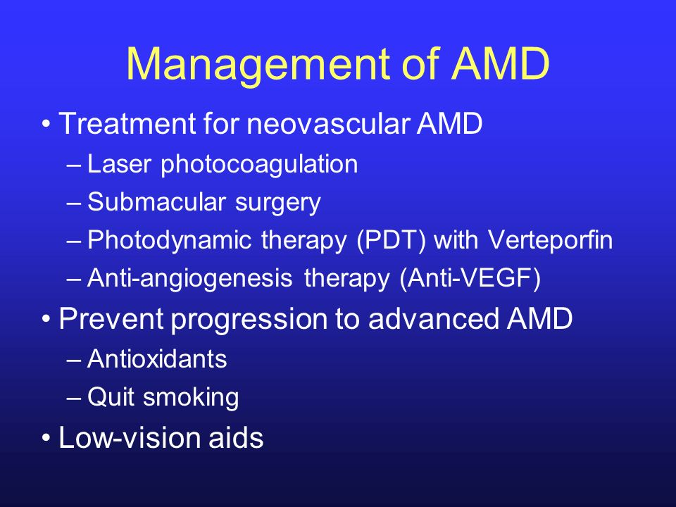 Management of AMD Treatment for neovascular AMD –Laser photocoagulation –Submacular surgery –Photodynamic therapy (PDT) with Verteporfin –Anti-angioge