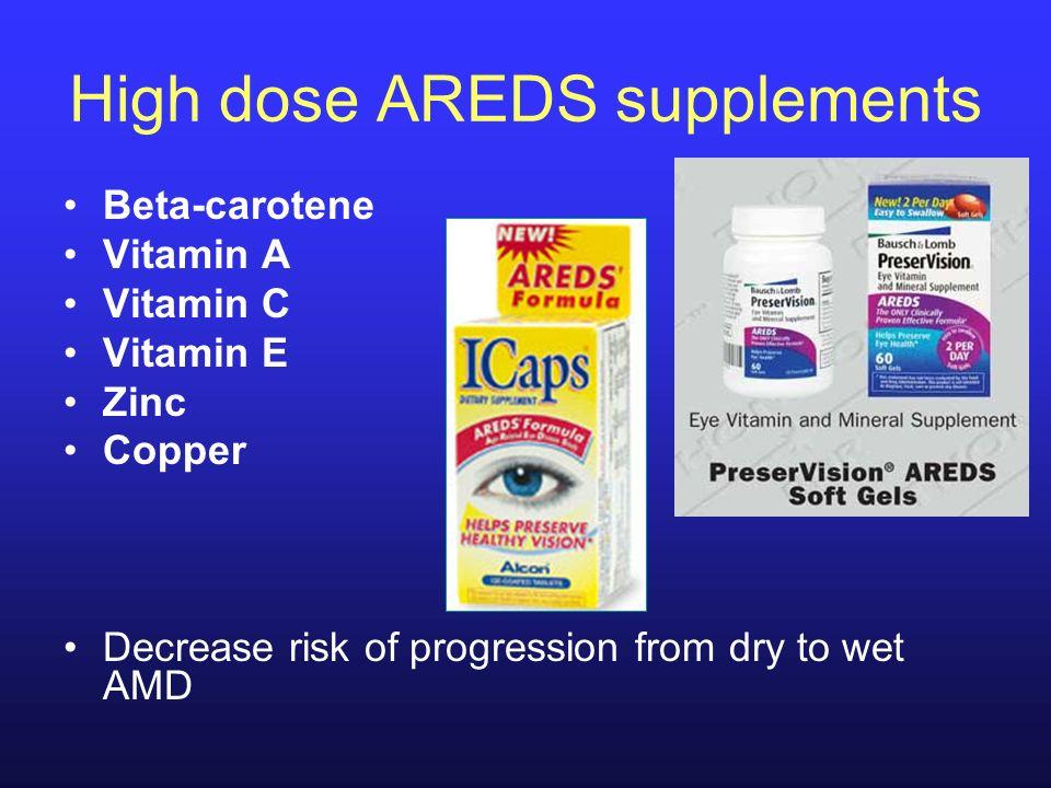 High dose AREDS supplements Beta-carotene Vitamin A Vitamin C Vitamin E Zinc Copper Decrease risk of progression from dry to wet AMD