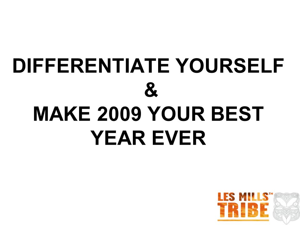 DIFFERENTIATE YOURSELF & MAKE 2009 YOUR BEST YEAR EVER