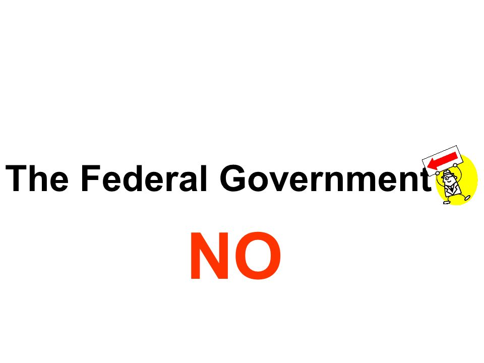 The Federal Government ? Here comes the Tax Man NO