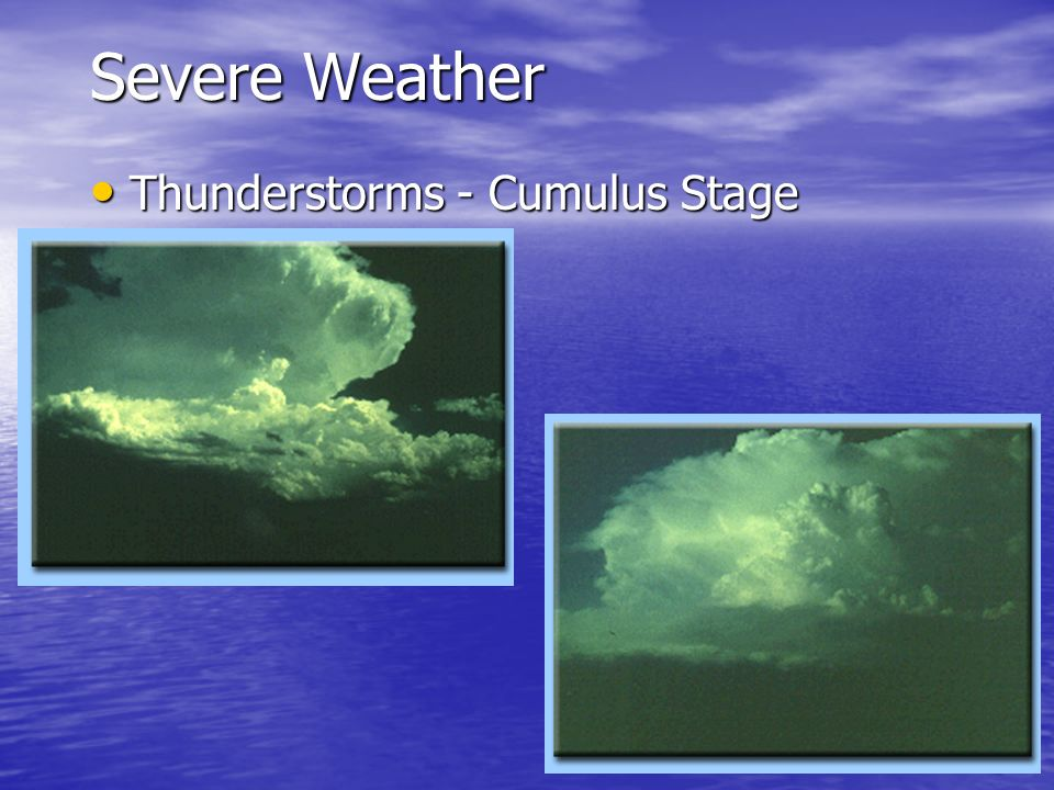 Severe Weather Thunderstorms - Cumulus Stage Thunderstorms - Cumulus Stage
