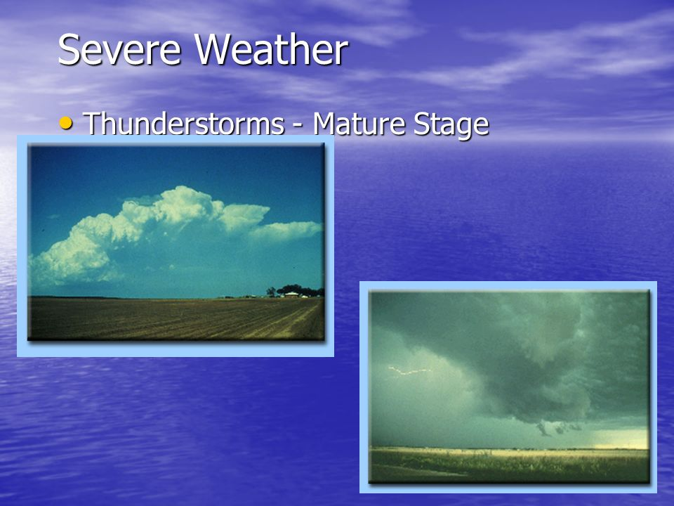 Severe Weather Thunderstorms - Mature Stage Thunderstorms - Mature Stage