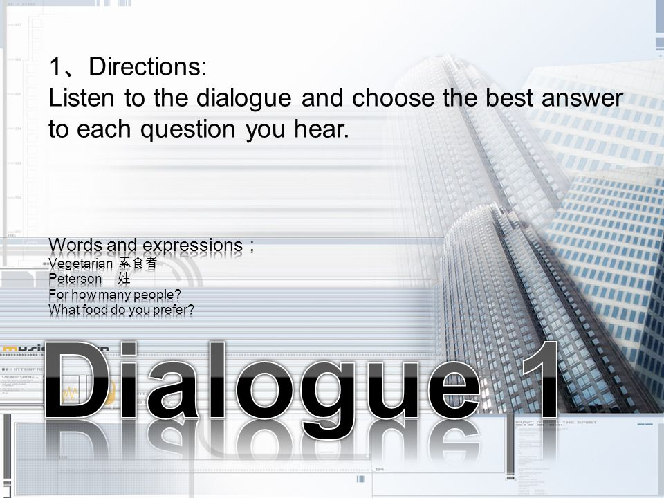 1 Directions: Listen to the dialogue and choose the best answer to each question you hear.