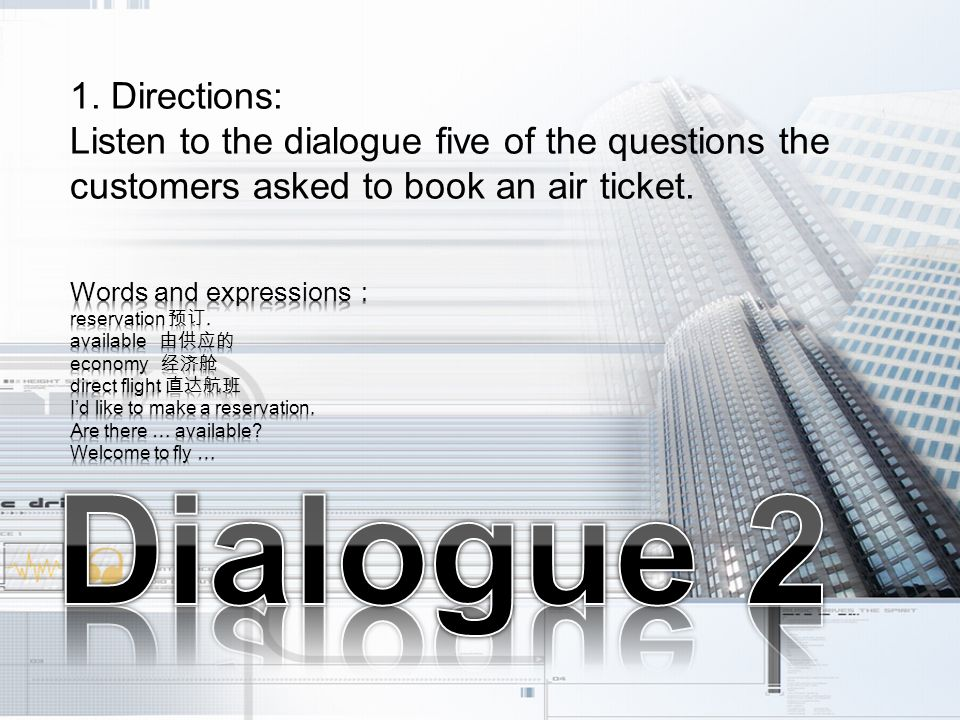 1. Directions: Listen to the dialogue five of the questions the customers asked to book an air ticket.