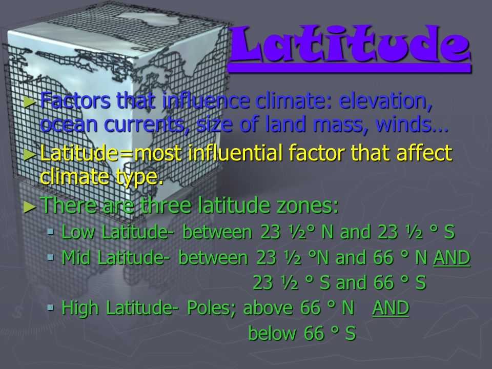 Latitude Factors that influence climate: elevation, ocean currents, size of land mass, winds… Factors that influence climate: elevation, ocean current