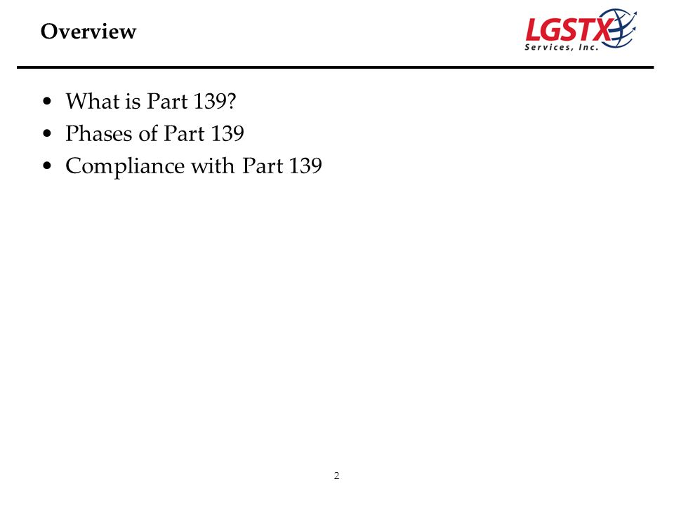 2 What is Part 139? Phases of Part 139 Compliance with Part 139 Overview