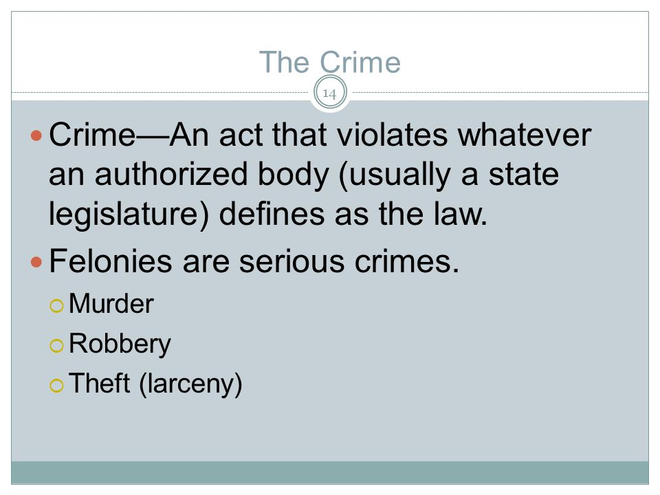 The Crime CrimeAn act that violates whatever an authorized body (usually a state legislature) defines as the law.