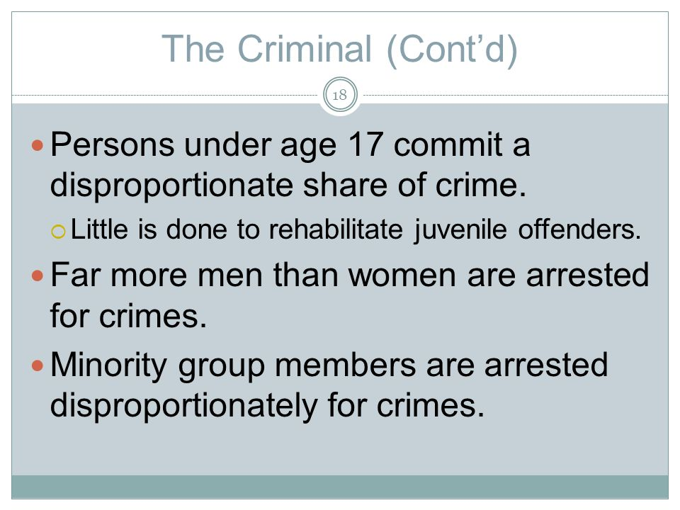 The Criminal (Contd) Persons under age 17 commit a disproportionate share of crime.