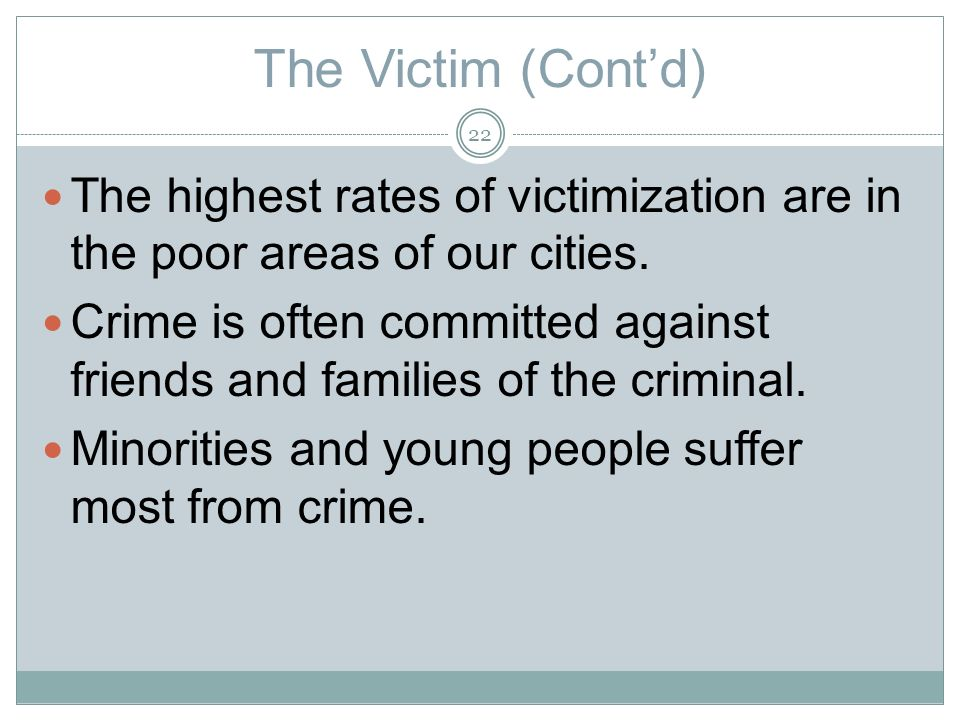 The Victim (Contd) The highest rates of victimization are in the poor areas of our cities.